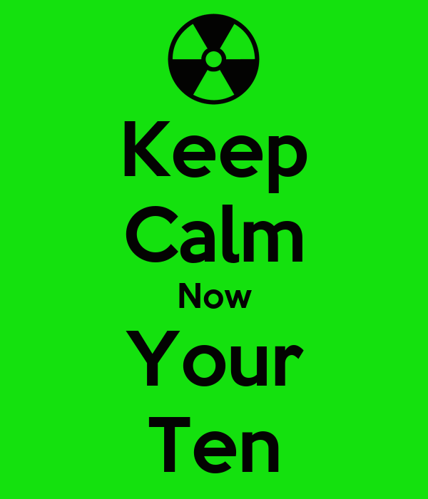 Keep Calm Now Your Ten