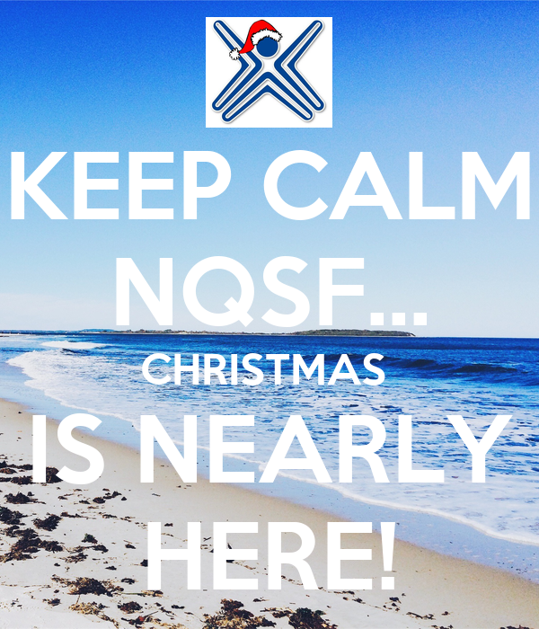 KEEP CALM NQSF... CHRISTMAS  IS NEARLY HERE!