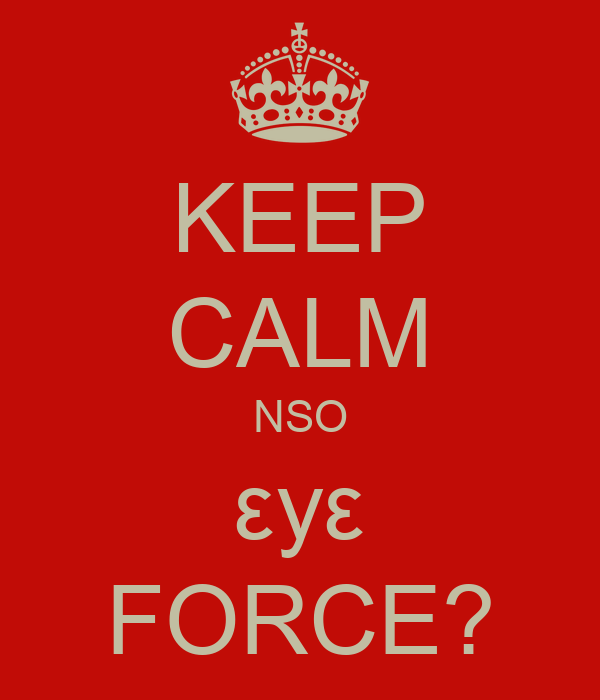 KEEP CALM NSO εyε FORCE?