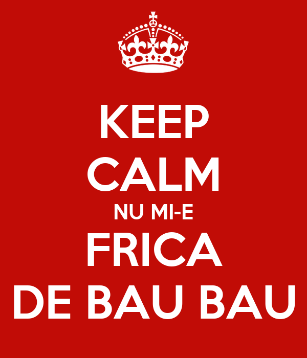 KEEP CALM NU MI-E FRICA DE BAU BAU