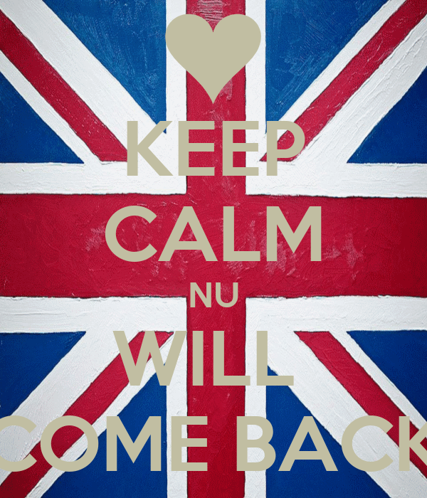 KEEP CALM NU WILL  COME BACK