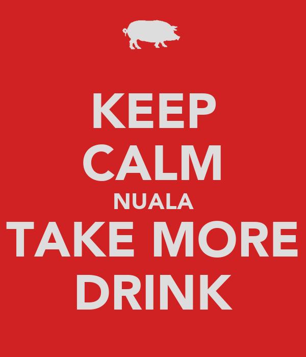 KEEP CALM NUALA TAKE MORE DRINK