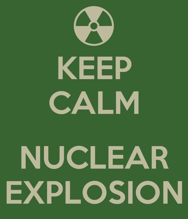 KEEP CALM  NUCLEAR EXPLOSION