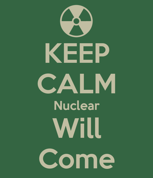 KEEP CALM Nuclear Will Come