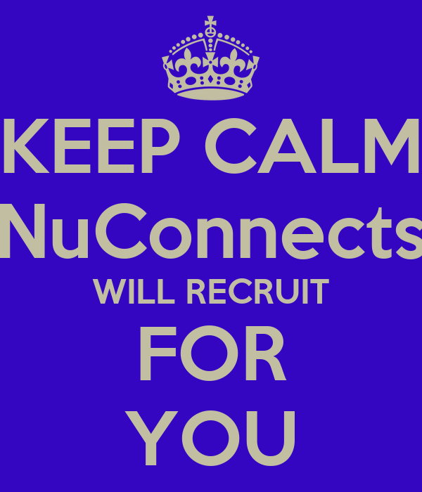 KEEP CALM NuConnects WILL RECRUIT FOR YOU