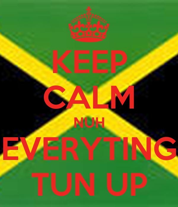 KEEP CALM NUH EVERYTING TUN UP