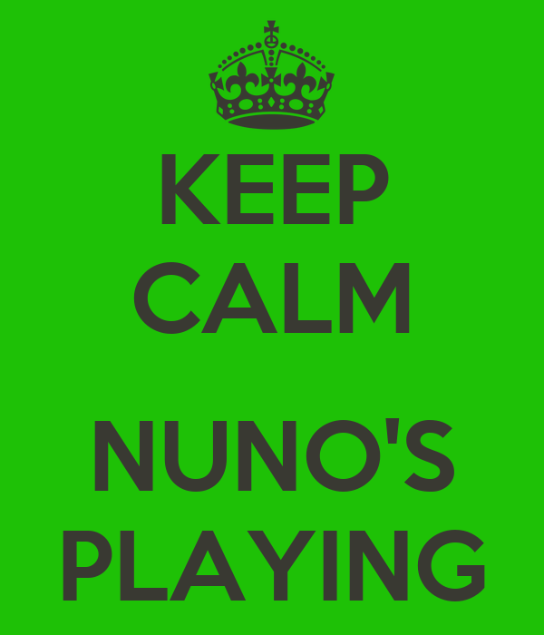 KEEP CALM  NUNO'S PLAYING