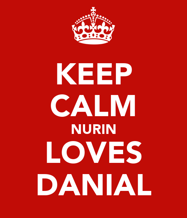 KEEP CALM NURIN LOVES DANIAL