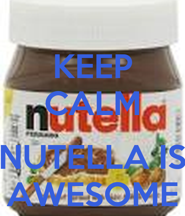 KEEP CALM  NUTELLA IS AWESOME
