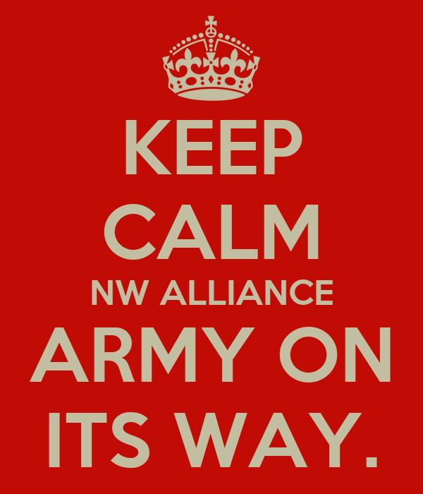 KEEP CALM NW ALLIANCE ARMY ON ITS WAY.