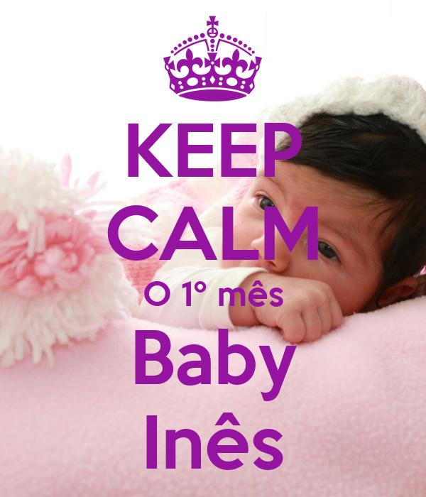 KEEP CALM O 1º mês Baby Inês