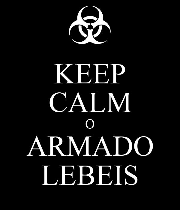 KEEP CALM O ARMADO LEBEIS