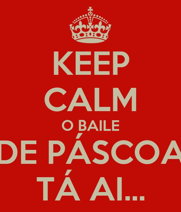 KEEP CALM O BAILE DE PÁSCOA TÁ AI...