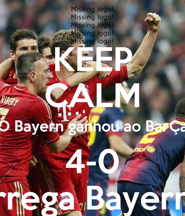 KEEP CALM O Bayern ganhou ao BarÇa 4-0 Carrega Bayern !!!!