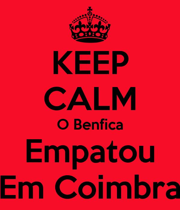 KEEP CALM O Benfica Empatou Em Coimbra