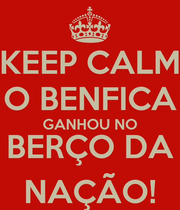 KEEP CALM O BENFICA GANHOU NO BERÇO DA NAÇÃO!