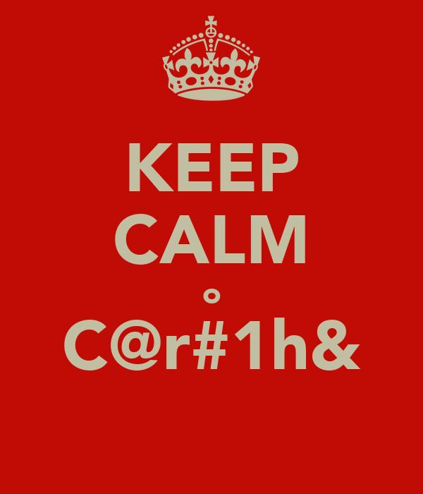 KEEP CALM o C@r#1h&