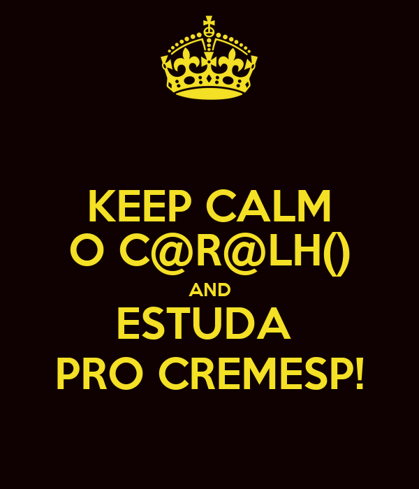 KEEP CALM O C@R@LH() AND ESTUDA  PRO CREMESP!