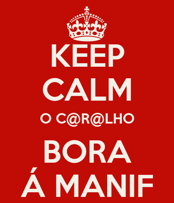 KEEP CALM O C@R@LHO BORA Á MANIF