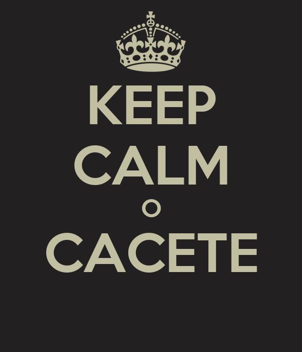 KEEP CALM O CACETE