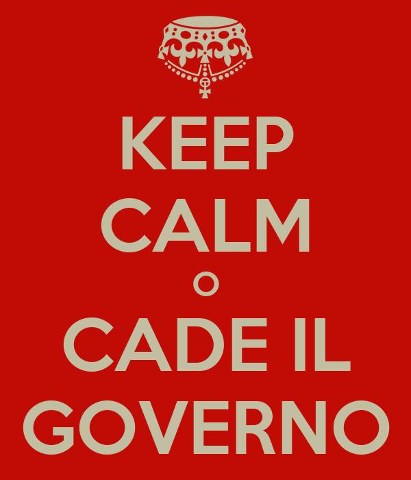 KEEP CALM O CADE IL GOVERNO