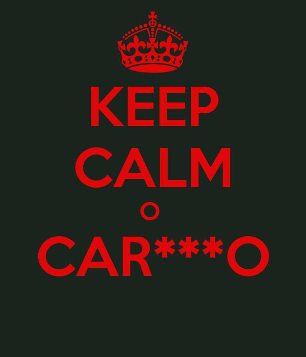 KEEP CALM O  CAR***O