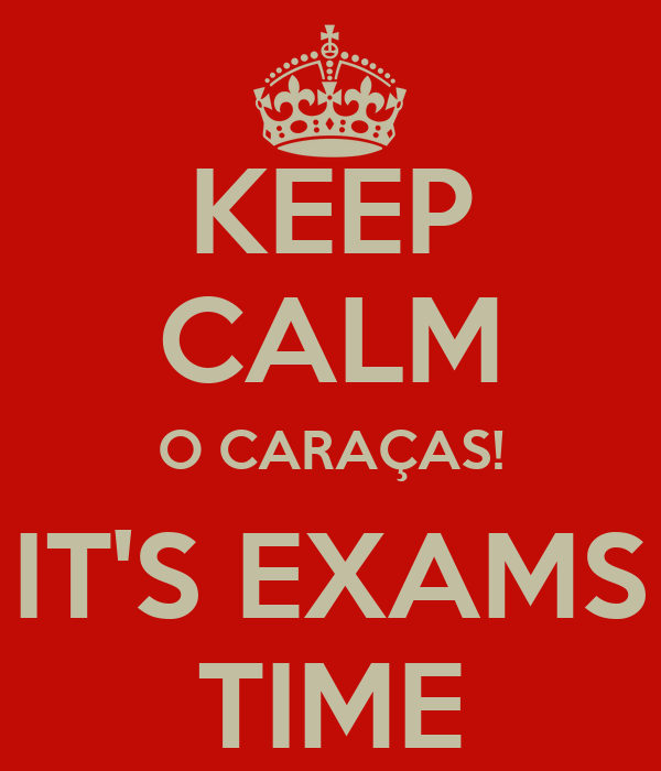 KEEP CALM O CARAÇAS! IT'S EXAMS TIME