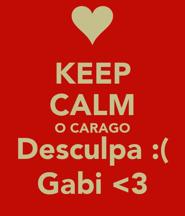 KEEP CALM O CARAGO Desculpa :( Gabi <3