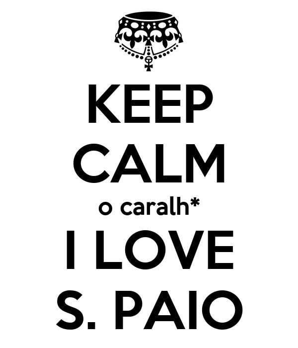 KEEP CALM o caralh* I LOVE S. PAIO