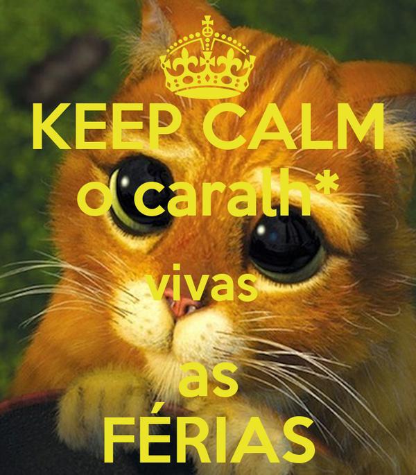 KEEP CALM o caralh* vivas  as FÉRIAS