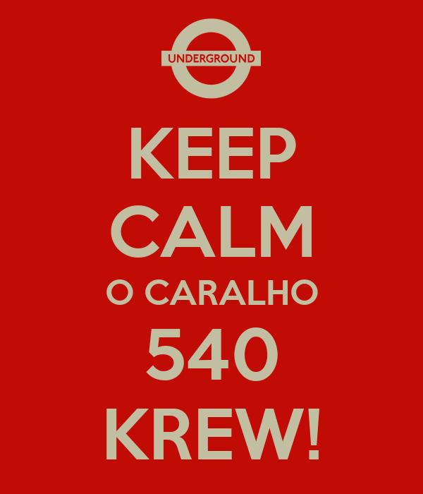 KEEP CALM O CARALHO 540 KREW!