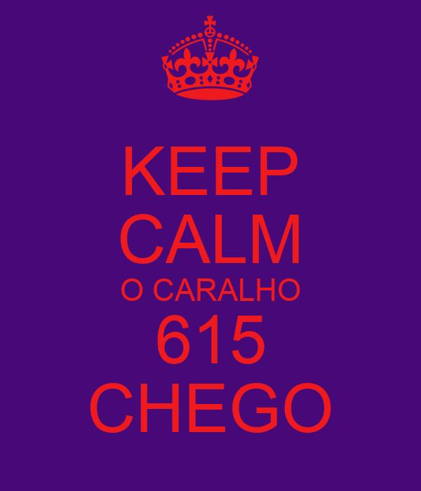 KEEP CALM O CARALHO 615 CHEGO