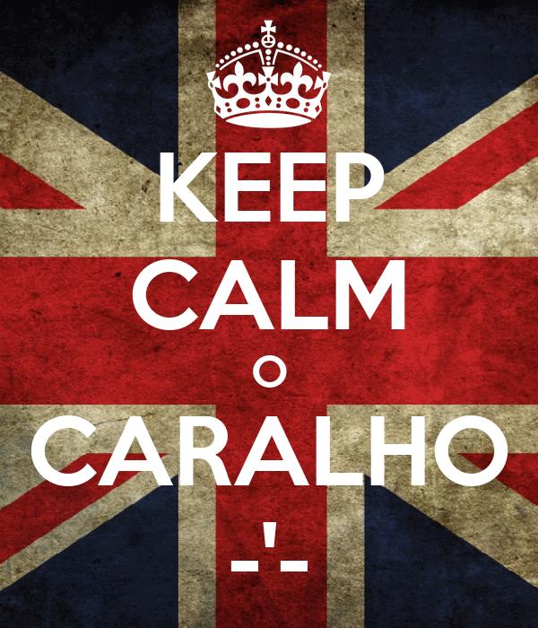 KEEP CALM O CARALHO -'-