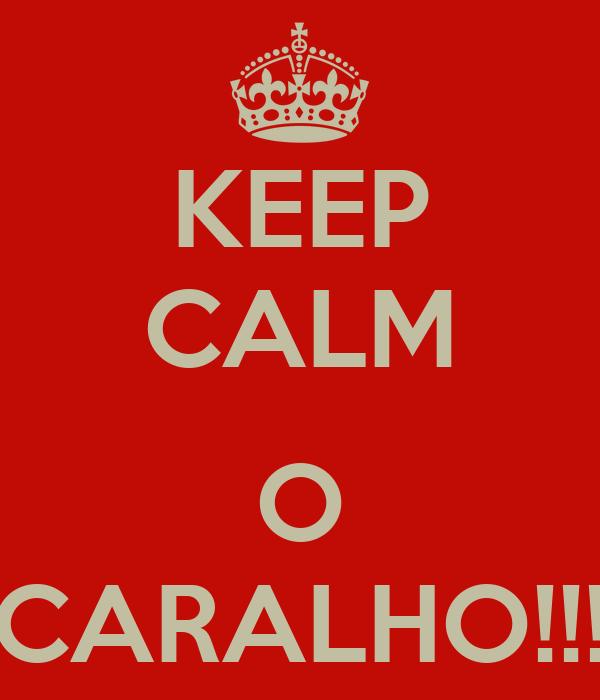 KEEP CALM  O CARALHO!!!
