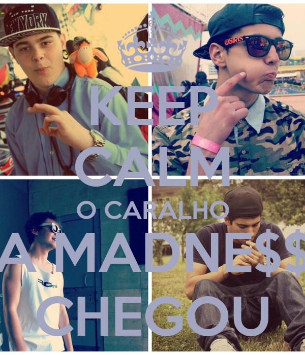 KEEP CALM O CARALHO A MADNE$$ CHEGOU