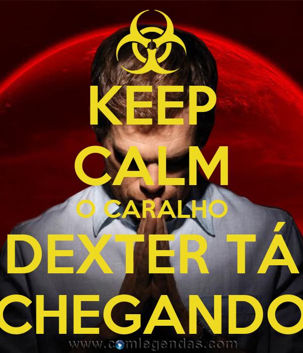 KEEP CALM O CARALHO DEXTER TÁ CHEGANDO