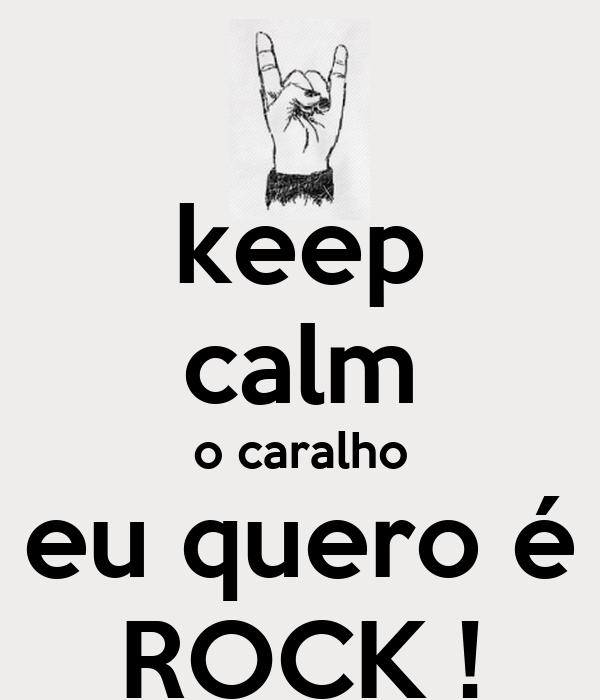 keep calm o caralho eu quero é ROCK !