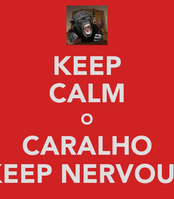 KEEP CALM O CARALHO KEEP NERVOUS