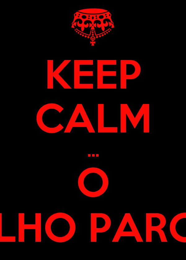 KEEP CALM ... O CARALHO PARCEIRO!