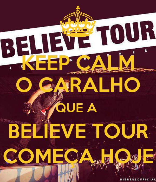 KEEP CALM O CARALHO QUE A  BELIEVE TOUR COMEÇA HOJE