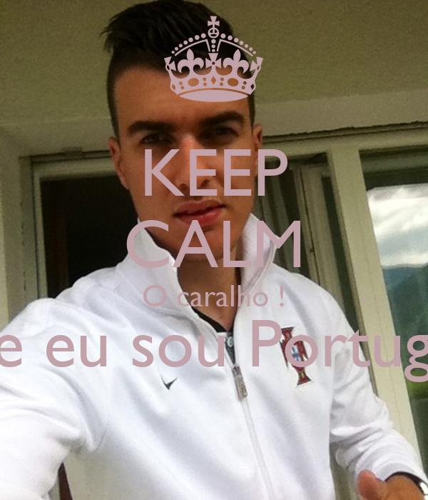 KEEP CALM O caralho ! Que eu sou Português
