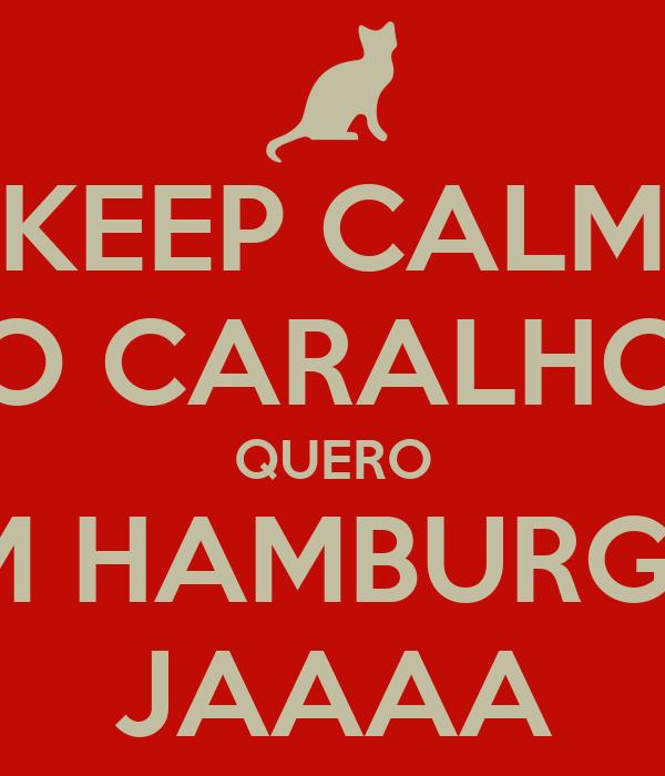 KEEP CALM O CARALHO QUERO UM HAMBURGER JAAAA