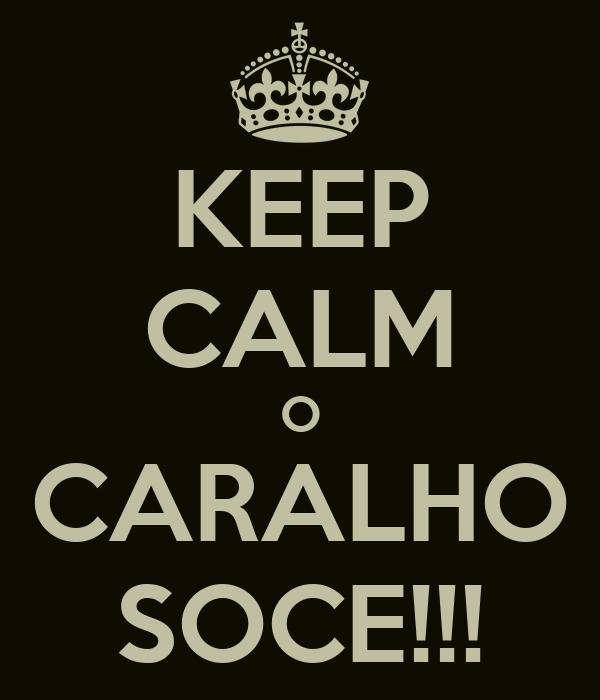 KEEP CALM O CARALHO SOCE!!!