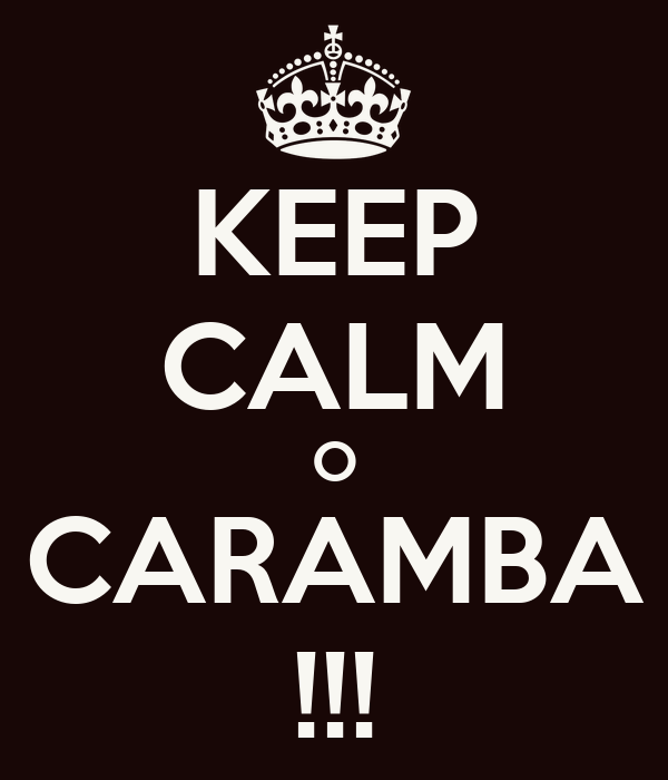 KEEP CALM O CARAMBA !!!