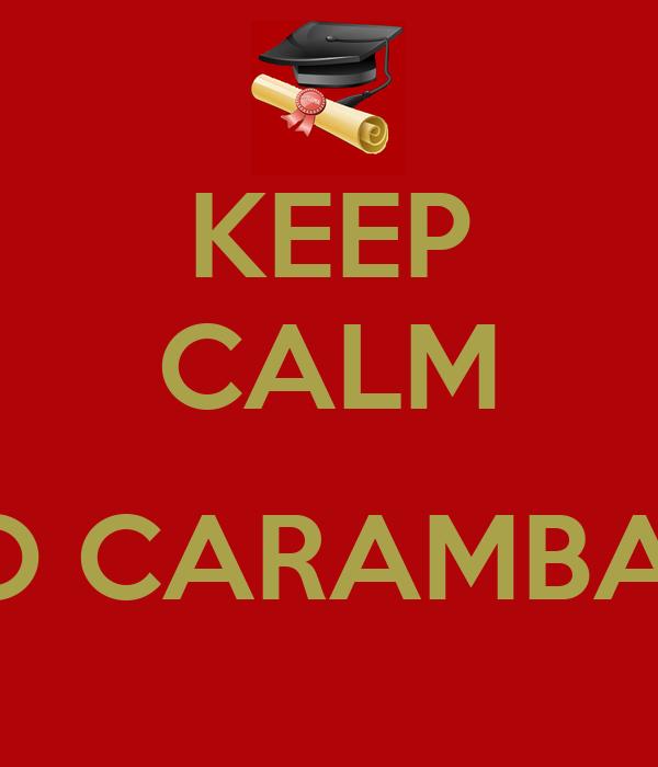 KEEP CALM  O CARAMBA!