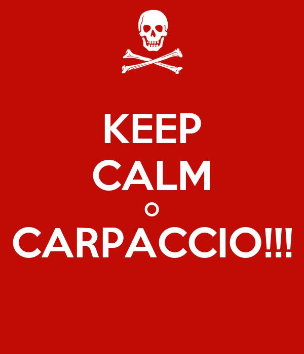 KEEP CALM O CARPACCIO!!!
