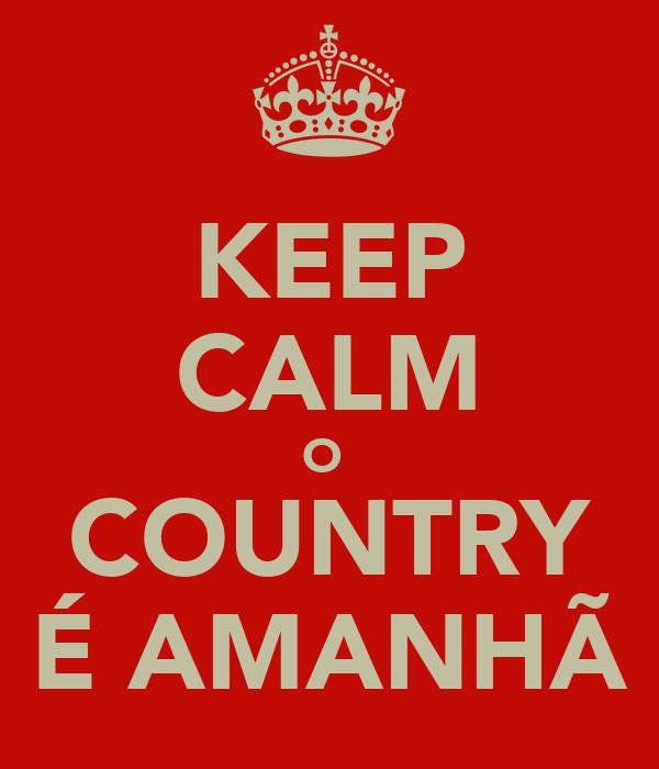 KEEP CALM O  COUNTRY É AMANHÃ