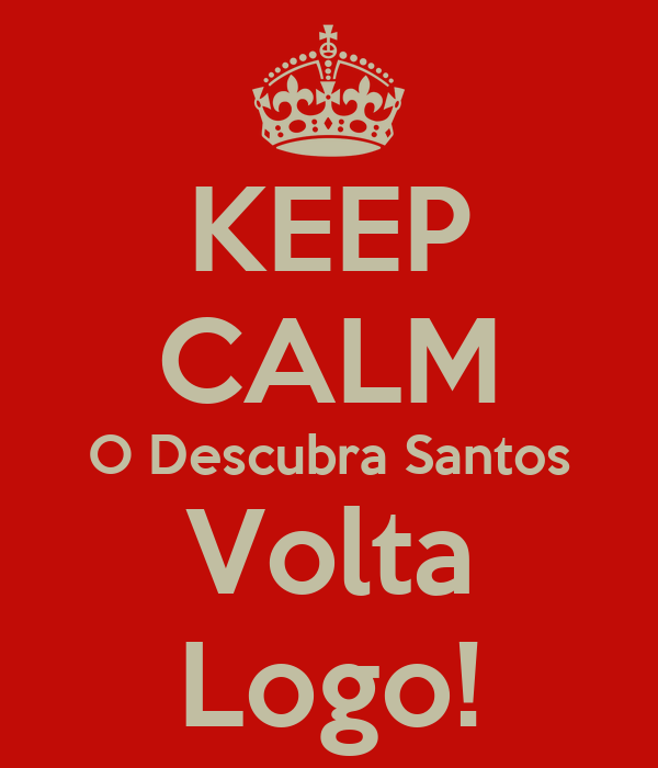 KEEP CALM O Descubra Santos Volta Logo!