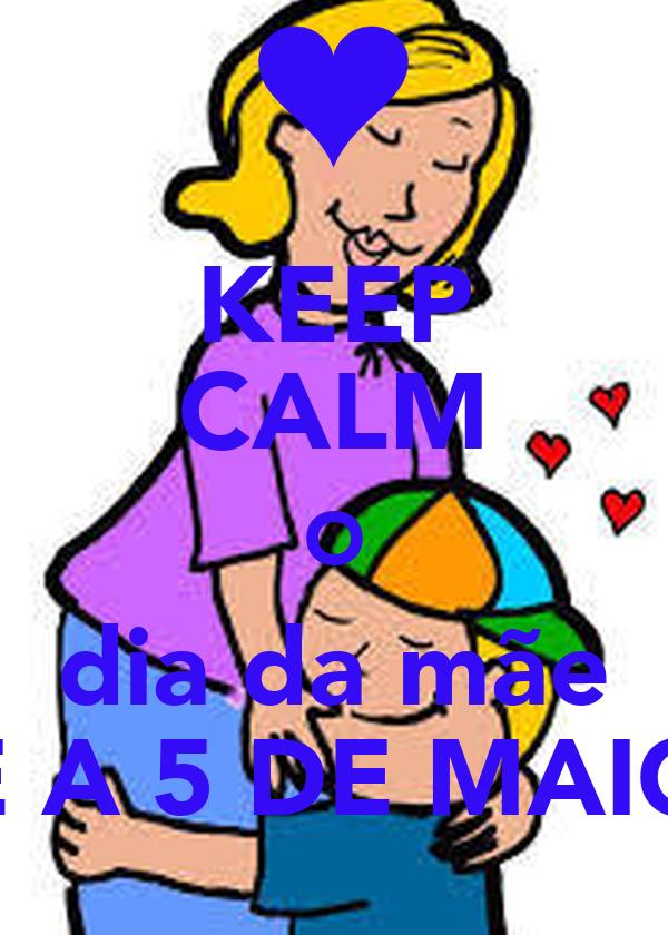 KEEP CALM O dia da mãe É A 5 DE MAIO