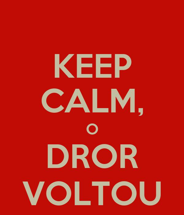KEEP CALM, O DROR VOLTOU
